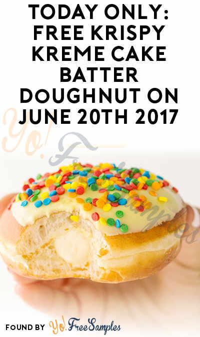 TODAY ONLY FREE Krispy Kreme Cake Batter Doughnut On June 20th 2017