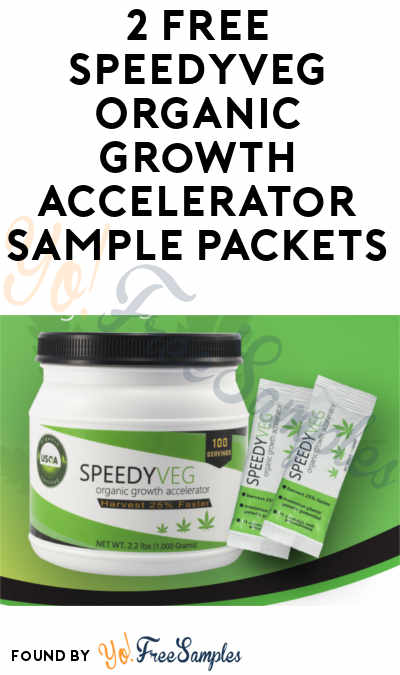 Charges Shipping Now: 2 FREE SpeedyVeg Organic Growth Accelerator Sample Packets