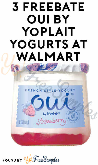3 FREEBATE Oui by Yoplait Yogurts At Walmart