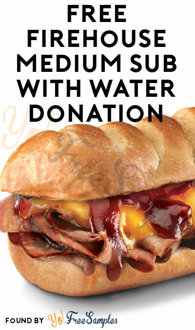 FREE Firehouse Medium Sub With Water Donation August 5th