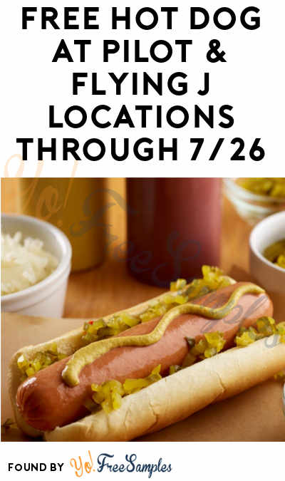 ENDS TODAY: FREE Hot Dog At Pilot & Flying J Locations Through 7/26
