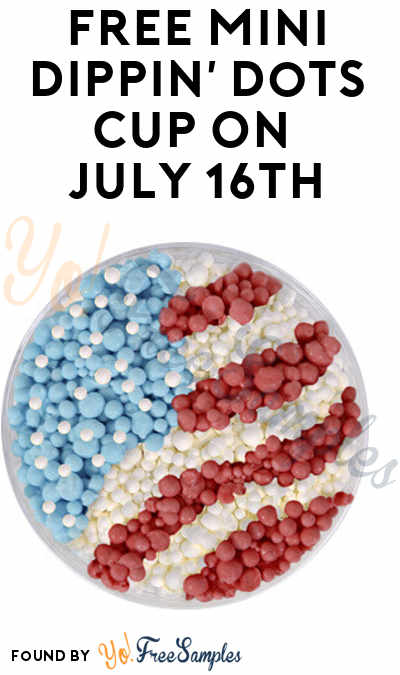 TODAY: FREE Mini Dippin' Dots Cup On July 16th