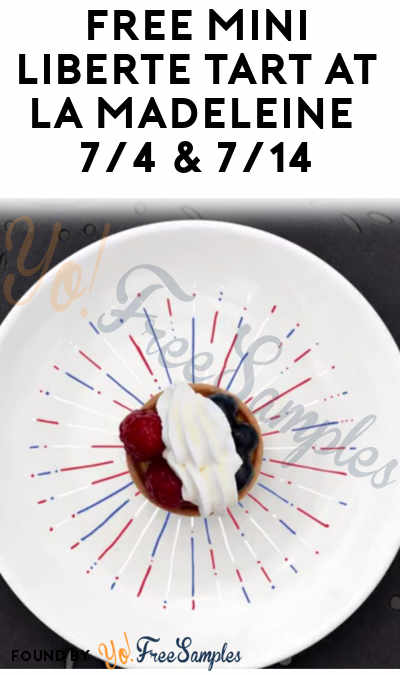 TODAY ONLY: FREE Mini Liberté Tart At La Madeleine French Bakery 7/4 & 7/14