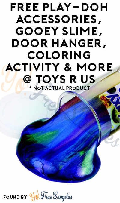 FREE Play-Doh Accessories, Gooey Slime, Door Hanger, Coloring Activity & More At Toys R Us Stores July 22nd