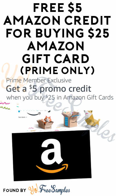 TODAY (7/11) ONLY: FREE $5 Amazon Credit For Buying $25 Amazon Gift Card (Prime Members Only) [Verified]