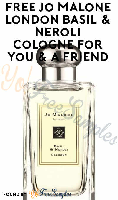 FREE Jo Malone London Basil & Neroli Cologne For You & A Friend (Facebook Required)