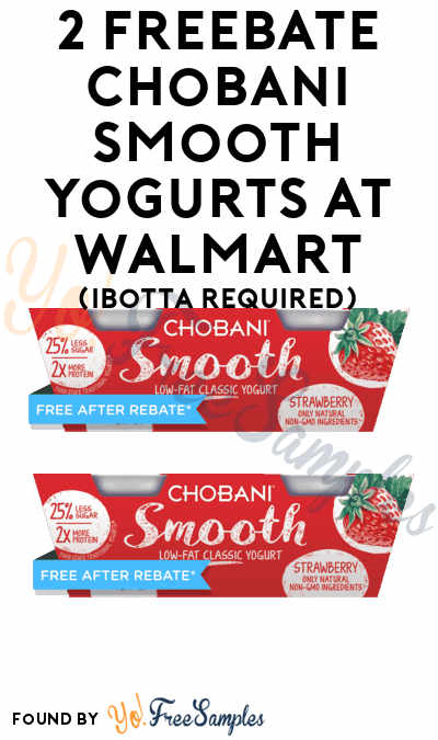 2 FREEBATE Chobani Smooth Yogurts At Walmart (Ibotta Required)