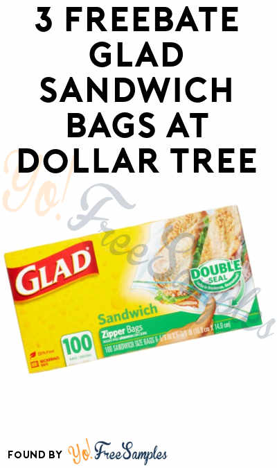 3 FREEBATE Glad Sandwich Bags At Dollar Tree
