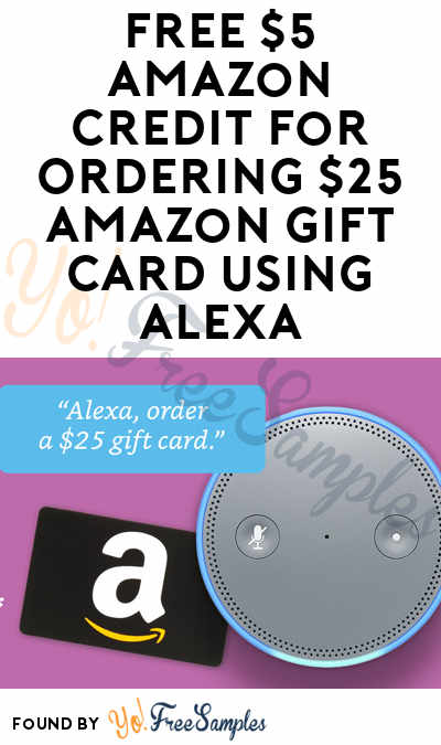 FREE $5 Amazon Credit For Ordering $25 Amazon Gift Card Using Alexa