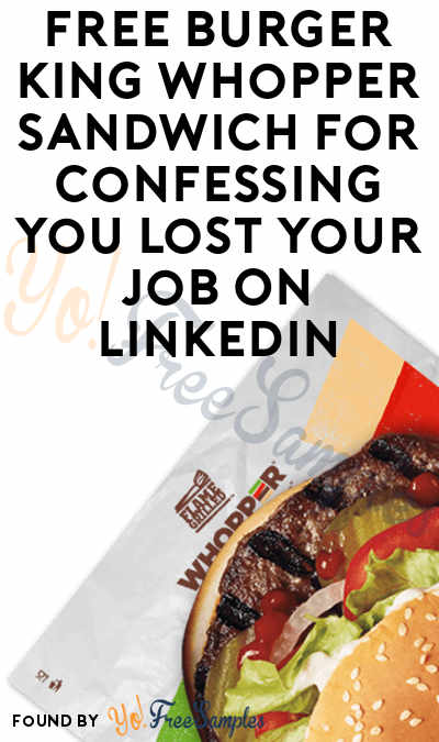 FREE Burger King Whopper Sandwich For Confessing You Lost Your Job On LinkedIn