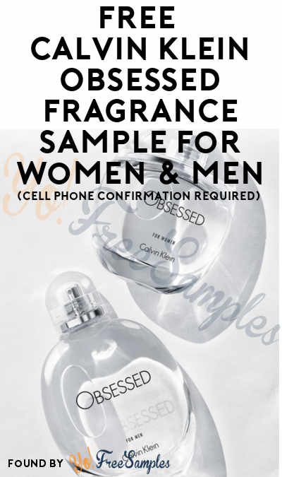 BACK IN STOCK: FREE Calvin Klein Obsessed Fragrance Sample For Women & Men (Cell Phone Confirmation Required)