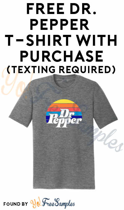 FREE Dr. Pepper T-Shirt With Purchase (Texting Required) [Verified Received By Mail]