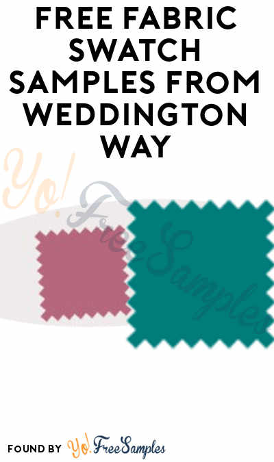FREE Fabric Swatch Samples From Weddington Way [Verified Received By Mail]