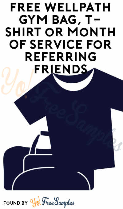 FREE WellPath Gym Bag, T-Shirt or Month Of Service For Referring Friends