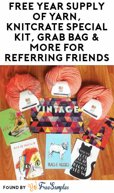 FREE Year Supply of Yarn, KnitCrate Special Kit, Grab Bag & More For Referring Friends (Email Confirmation Required)