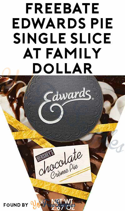 FREEBATE Edwards Pie Single Slice At Family Dollar (Checkout51 Required)