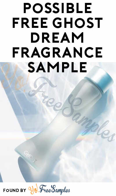 Possible FREE Ghost Dream Fragrance Sample