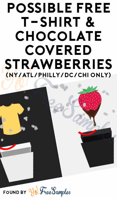 Possible FREE T-Shirt & Chocolate Covered Strawberries (NY/ATL/PHILLY/DC/CHI Only & Twitter Required)