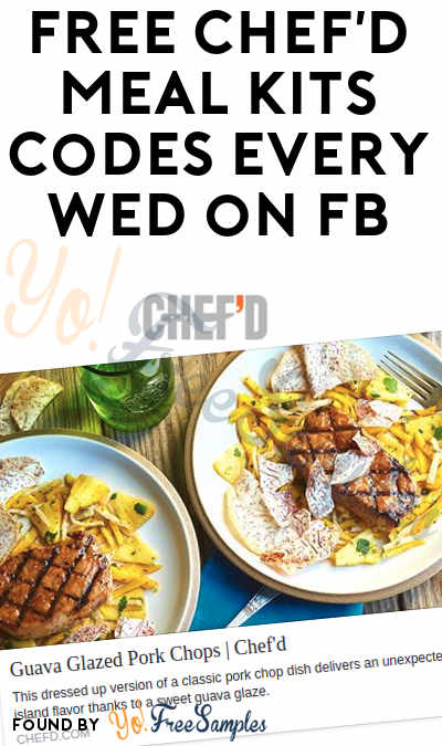 LAST ONE IS TODAY: FREE Chef'd Meal Kit Code For First 50 Every Wednesday 1:30 to 2:30 PM EST (Goes Fast) [Verified Received By Mail]
