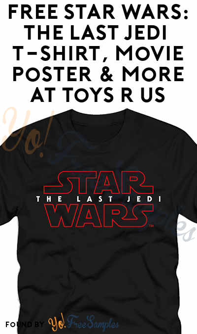 FREE Star Wars: The Last Jedi T-Shirt, Movie Poster & More At Toys R Us On Friday Sept. 1st At Midnight