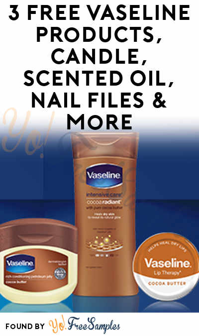 3 FREE Vaseline Products, Candle, Scented Oil, Nail Files & More (Apply To HouseParty)