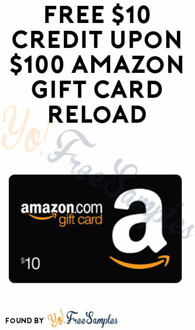 FREE $10 Credit Upon $100 Amazon Gift Card Reload