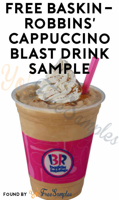 TODAY: FREE Baskin-Robbins' Cappuccino Blast Drink Sample On 9/22 From 3-7PM