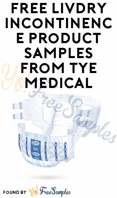 FREE LivDry Incontinence Product Samples From Tye Medical (Select States)