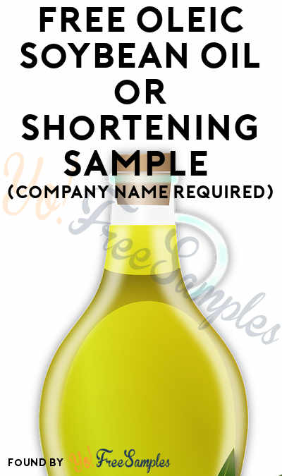 FREE Oleic Soybean Oil or Shortening Sample (Company Name Required)