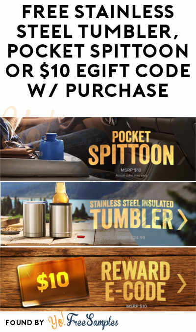 FREE Stainless Steel Tumbler, Pocket Spittoon or $10 eGift Code With Special Code (Purchase Required & 21+ Only)