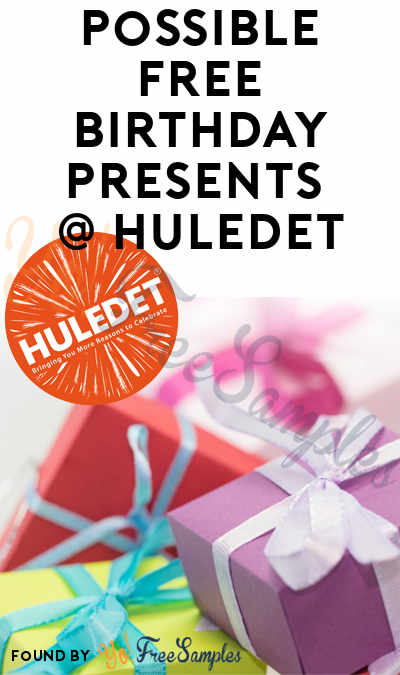 Possible FREE Birthday Presents From Huledet