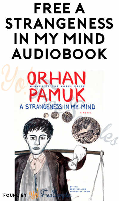 FREE A Strangeness in My Mind by Orhan Pamuk Audiobook From Penguin Random House