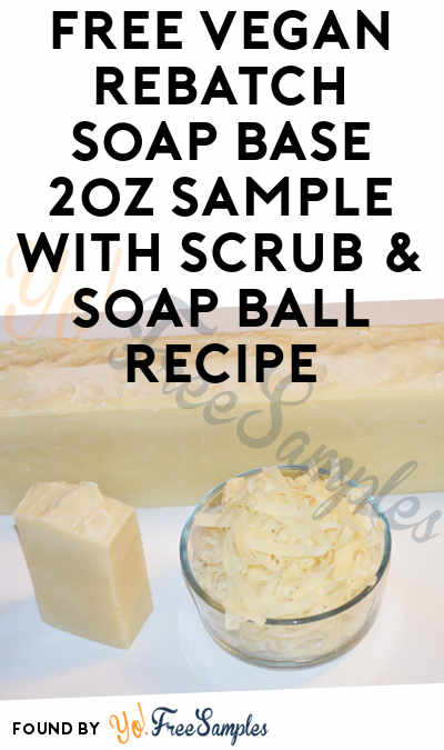 FREE Vegan Rebatch Soap Base Sample With Scrub & Soap Ball Recipe