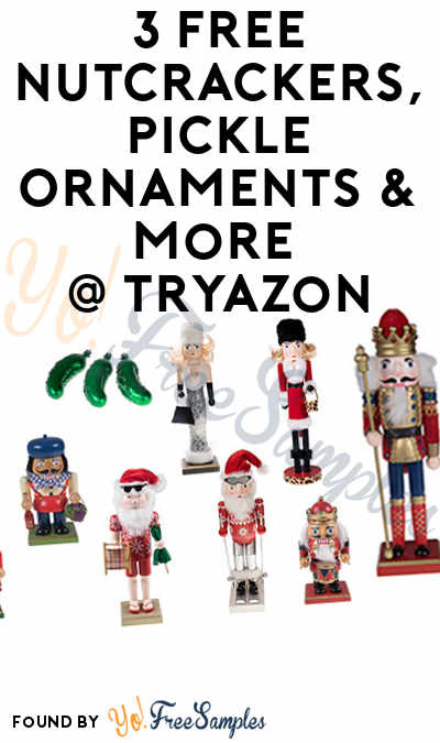 3 FREE Nutcrackers, Pickle Ornaments & More (Must Apply To Host Tryazon Party)