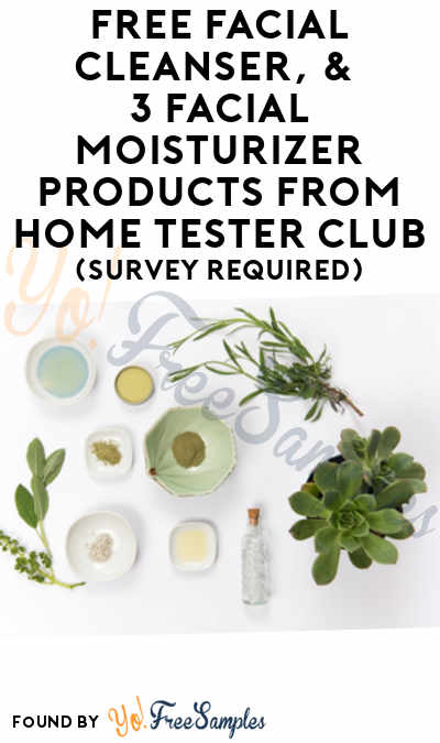 FREE Facial Cleanser, & 3 Facial Moisturizer Products From Home Tester Club (Survey Required)