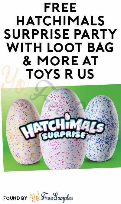 FREE Hatchimals Surprise Party With Loot Bag & More At Toys R Us Stores 10/7/17 From 11AM-1PM