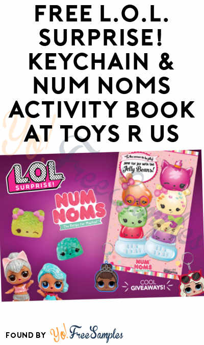 FREE L.O.L. Surprise! Keychain & Num Noms Activity Book At Toys R Us @ 10/21 From 1PM-3PM
