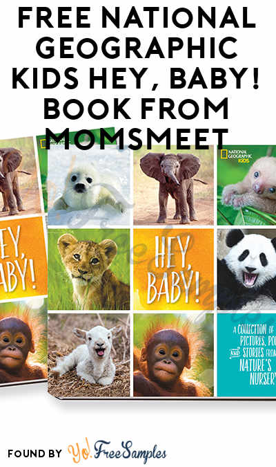 FREE National Geographic Kids Hey, Baby! Book From MomsMeet (Must Apply)