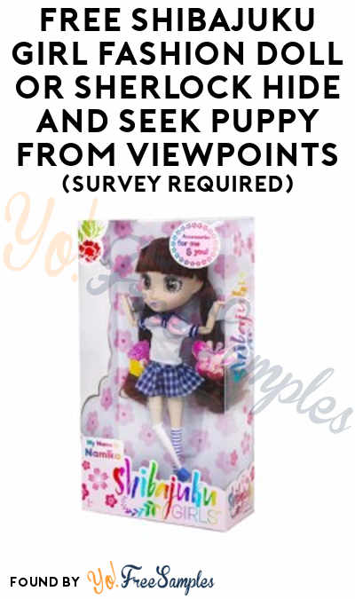 FREE Shibajuku Girl Fashion Doll or Sherlock Hide and Seek Puppy​ From ViewPoints (Survey Required)