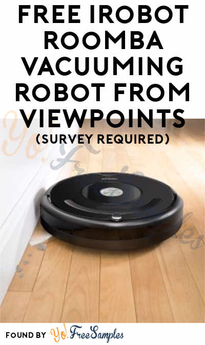 FREE iRobot Roomba Vacuuming Robot From ViewPoints (Must Apply)