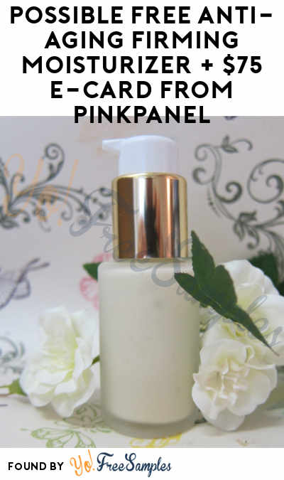 Possible FREE Anti-Aging Firming Moisturizer + $75 e-Card From PinkPanel (Women Ages 40-70 Only & Surveys Required)