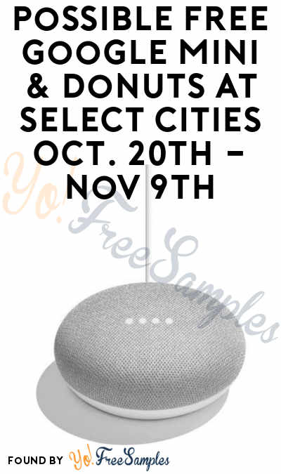 Possible FREE Google Mini & Donuts At Select Cities Oct. 20th – Nov 9th