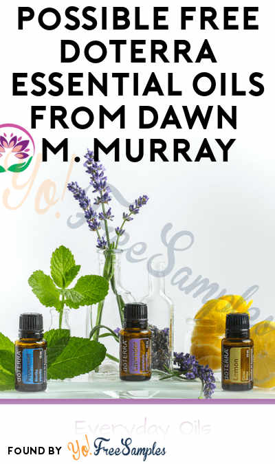 UK ONLY: Possible FREE doTERRA Essential Oils From Dawn Murray (Email Confirmation Required)