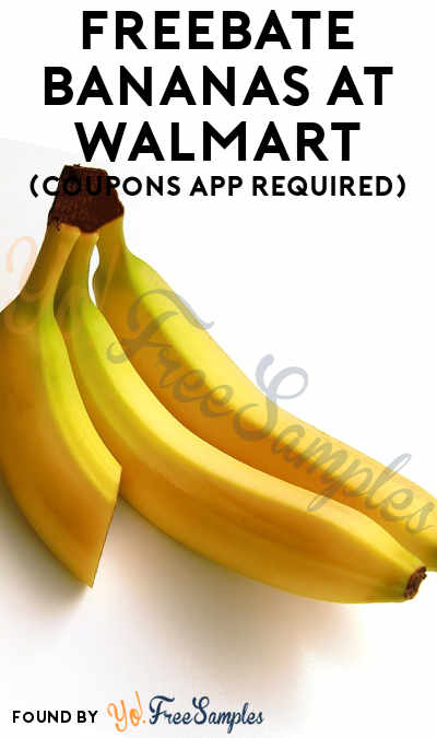 FREEBATE Bananas At Walmart (Coupons App Required)