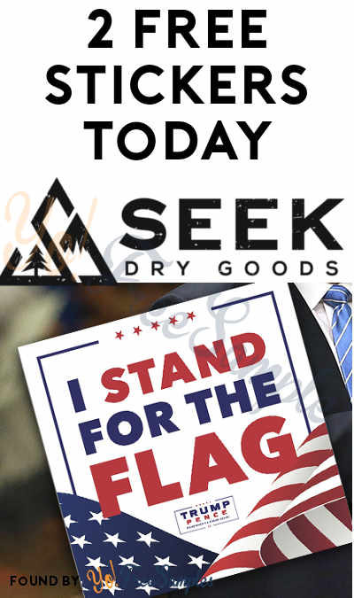 2 FREE Stickers Today: Seek Dry Goods Sticker & I Stand For The Flag Sticker
