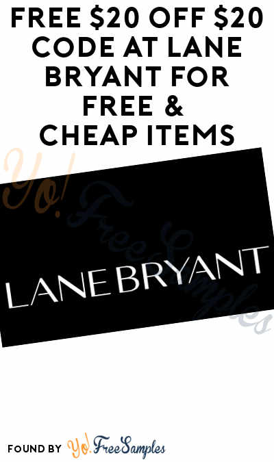 FREE $20 Off $20 Code At Lane Bryant For FREE & Cheap Items