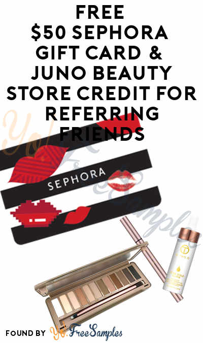 FREE $50 Sephora Gift Card & JUNO Beauty Store Credit For Referring Friends