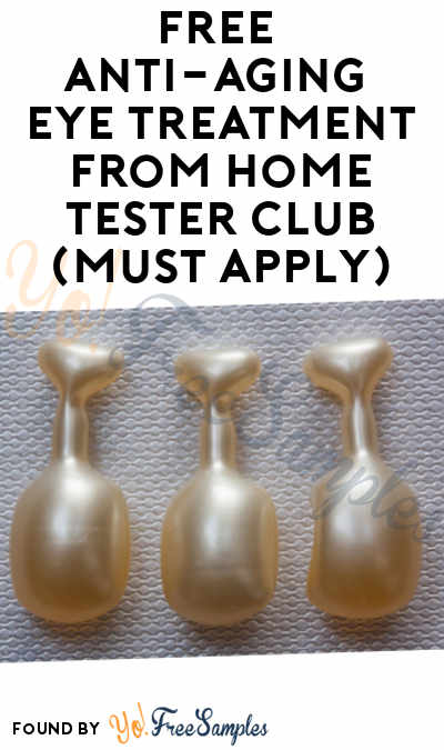 FREE Anti-Aging Eye Treatment From Home Tester Club (Must Apply)