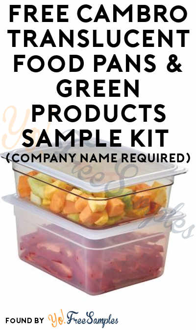 FREE Cambro Translucent Food Pans & Green Products Sample Kit (Company Name Required)