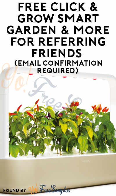 ENDS TODAY: FREE Click & Grow Smart Garden & More For Referring Friends (Email Confirmation Required) [Verified Received By Mail]
